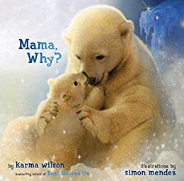 Mama, Why? by [Karma Wilson, Simon Mendez]