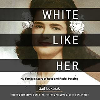White like Her                   By:                                                                                                                                 Gail Lukasik PhD,                                                                                        Kenyatta D. Berry - foreword                               Narrated by:                                                                                                                                 Bernadette Dunne                      Length: 9 hrs and 57 mins     Not rated yet     Overall 0.0