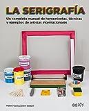 La Serigrafía: Un completo manual de herramientas, técnicas y ejemplos de artistas internacionales (GGDIY)