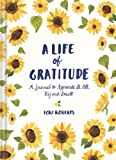 A Life of Gratitude: A Journal to Appreciate It All, Big and Small (Guided Journals, Self Help Books, Keepsake Gratitude Journals, Mindfulness Journals)