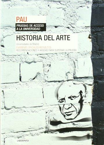 Historia del Arte. Universidades de Madrid: Exámenes oficiales resueltos. Recomendaciones y ayudas para superar la prueba