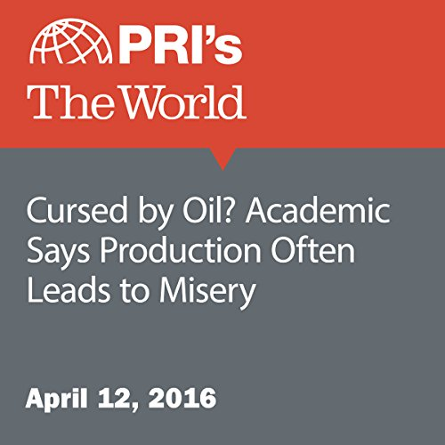 Cursed by Oil? Academic Says Production Often Leads to Misery audiobook cover art