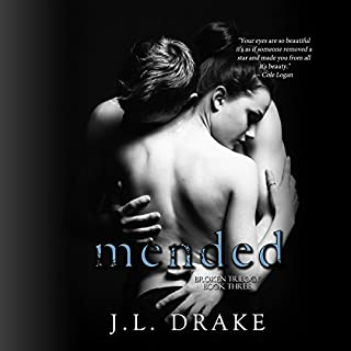 Mended     The Broken Trilogy, Volume 3              Written by:                                                                                                                                 J.L. Drake                               Narrated by:                                                                                                                                 Elizabeth Klett                      Length: 5 hrs and 57 mins     2 ratings     Overall 5.0