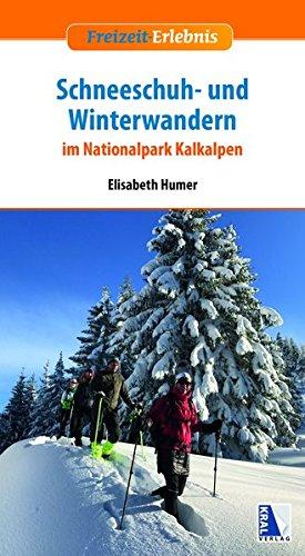 Schneeschuh- und Winterwandern: im Nationalpark Kalkalpen (Freizeit-Erlebnis)