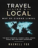 Travel Like a Local - Map of Ciudad Lineal: The Most Essential Ciudad Lineal (Spain) Travel Map for Every Adventure [Idioma Inglés]