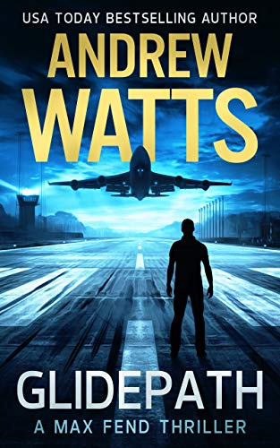 Glidepath (A Max Fend Thriller) by [Andrew Watts]