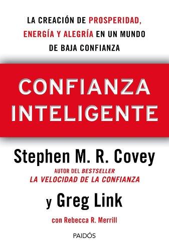 Confianza Inteligente: La creación de prosperidad, energía y alegría en un mundo de baja confianza (Biblioteca Covey)