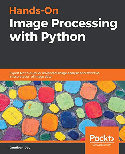 Compare Textbook Prices for Hands-On Image Processing with Python: Expert techniques for advanced image analysis and effective interpretation of image data  ISBN 9781789343731 by Dey, Sandipan