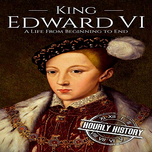 King Edward Vi: A Life from Beginning to End cover art
