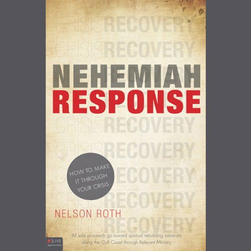 Nehemiah Response     How to Make It Through Your Crisis              By:                                                                                                                                 Nelson Roth                               Narrated by:                                                                                                                                 Nelson Roth                      Length: 3 hrs and 33 mins     1 rating     Overall 4.0