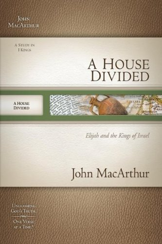House Divided, A: Elijah and the Kings of Israel (MacArthur Bible Studies)