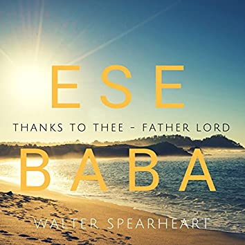 Ese Baba (Thanks to Thee - Father Lord)