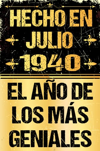 Hecho En Julio 1940 El Año De Los Más Geniales: Regalo de cumpleaños perfecto para las mujeres, los hombres, la esposa, novia, mujer, La madre ... ... ... nacida en julio   Cuaderno de Notas, Diario.