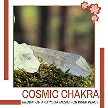 Cosmic Chakra - Meditation And Yoga Music For Inner Peace