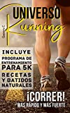 Universo Running: Correr! Ms rpido y ms fuerte Incluye Programa de entrenamiento para 5K, Recetas y Batidos naturales