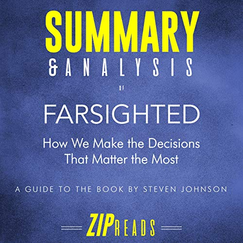 Summary & Analysis of Farsighted: How We Make the Decisions that Matter the Most                   By:                                                                                                                                 ZIP Reads                               Narrated by:                                                                                                                                 Michael London Anglado                      Length: 42 mins     Not rated yet     Overall 0.0