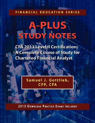 A Plus Study Notes Cfa 2013 Level Ii Certification A Complete Course Of Study For Chartered Financial Analyst