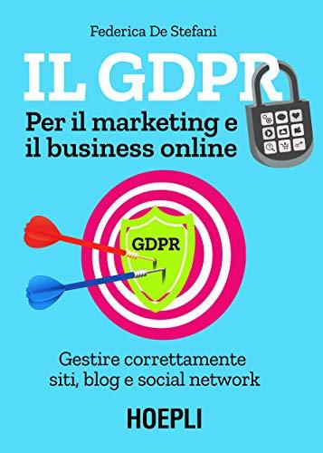 Il GDPR per il marketing e il business online. Gestire correttamente siti, blog e social network
