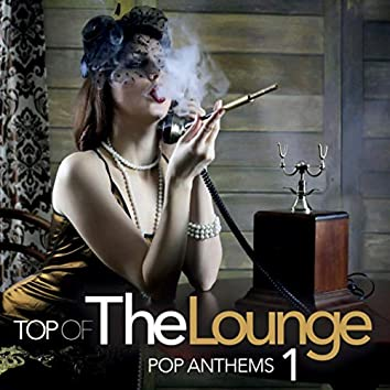Top Of The Lounge - Pop Anthems 1