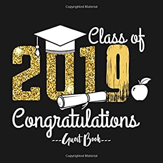 Class of 2019 Congratulations Guest Book: Congratulatory Message Book With Motivational Quote And Gift Log Memory Year Book Keepsake Scrapbook For Grads (Graduation Gifts)