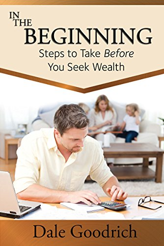 In the Beginning: Steps to Take Before You Seek Wealth (English Edition)