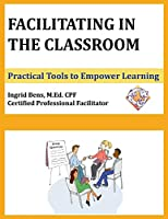 Facilitating in the Classroom: Practical Tools to Empower Learning