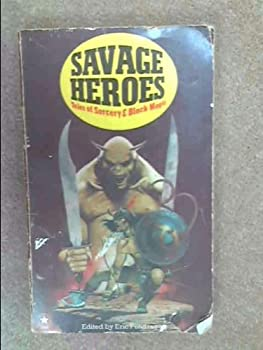 Savage Heroes: Tales of Sorcery and Black Magic 0800869966 Book Cover