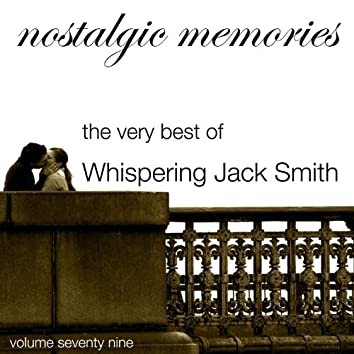 Nostalgic Memories-The Very Best of Whispering Jack Smith-Vol. 79