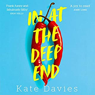 In at the Deep End                   By:                                                                                                                                 Kate Davies                               Narrated by:                                                                                                                                 Lucy Briggs-Owen                      Length: 10 hrs and 46 mins     44 ratings     Overall 4.7