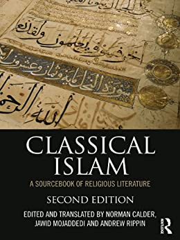[Norman Calder, Jawid Mojaddedi, Andrew Rippin]のClassical Islam: A Sourcebook of Religious Literature (English Edition)