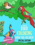 Bird Coloring Book For Children Special Edition: A Birds Coloring Book Kids Will Enjoy. Also Includes Some Animals Found Inside Our Insect Coloring Book For Kids. * Ships from and sold by Amazon.