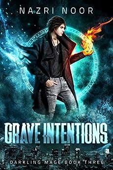 Grave Intentions (Darkling Mage Book 3) by [Nazri Noor]