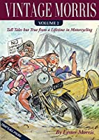 Vintage Morris: Tall Tales but True from a Lifetime in Motorcycling, Volume 2