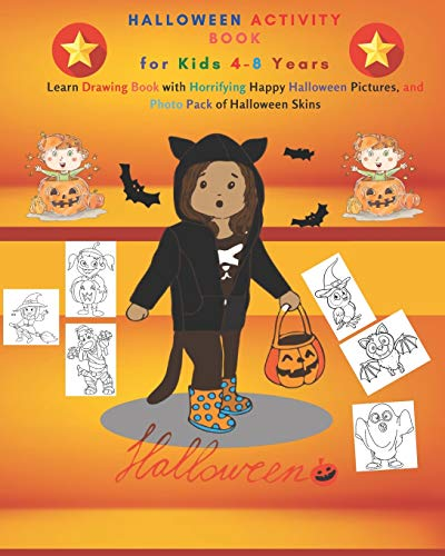 Halloween Activity Book for Kids 4-8 Years: Learn Drawing Book with Horrifying Happy Halloween Pictures, and Photo Pack of Halloween Skins: Halloween ... Book with Horrifying Happy Halloween Pictures