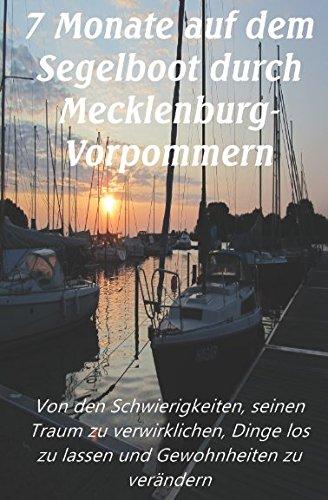 7 Monate auf dem Segelboot durch Mecklenburg-Vorpommern: Von den Schwierigkeiten, seinen Traum zu verwirklichen, Dinge los zu lassen und Gewohnheiten zu verändern (1, Band 2)