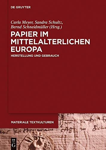 Papier im mittelalterlichen Europa: Herstellung und Gebrauch (Materiale Textkulturen 7)