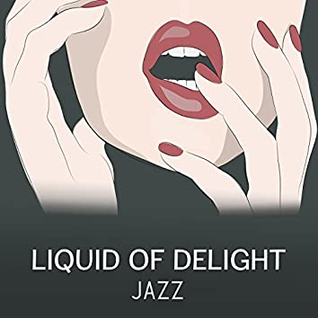 Liquid of Delight Jazz – Smooth Background, Lounge Mood, Dinner for Two with Red Wine and Candle