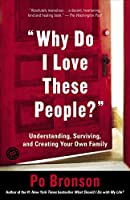 """Why Do I Love These People?"": Understanding, Surviving, and Creating Your Own Family"