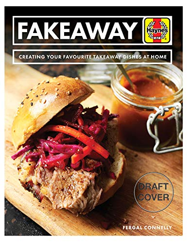 Fakeaway Manual: Creating Your Favourite Takeaway Dishes at Home (Haynes Manual)