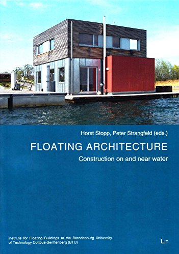 Floating Architecture: Building at the and on the water (Schwimmende Architektur - Bauren am und auf dem Wasser / Floating Architecture - Building at the and on the Water, Band 1)