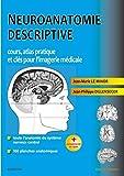 Neuroanatomie descriptive: Cours, atlas pratique et clés pour l'imagerie médicale
