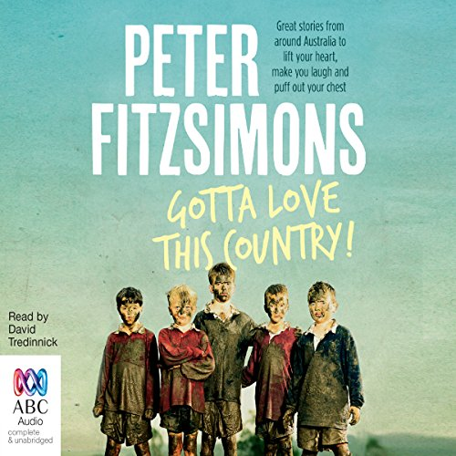 Gotta Love This Country!                   By:                                                                                                                                 Peter FitzSimons                               Narrated by:                                                                                                                                 David Tredinnick                      Length: 4 hrs and 20 mins     3 ratings     Overall 4.0