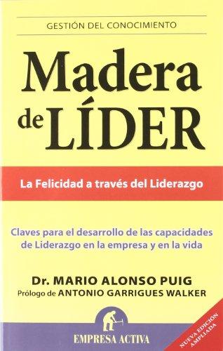 Madera de líder -Edición revisada: Claves Para el Desarrollo de las Capacidades de Liderazgo en la Empresa y en la Vida (Gestión del conocimiento)