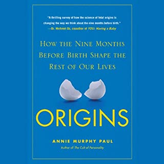 Origins     How the Nine Months Before Birth Shape the Rest of Our Lives              By:                                                                                                                                 Annie Murphy Paul                               Narrated by:                                                                                                                                 Elisabeth Rodgers                      Length: 8 hrs and 47 mins     94 ratings     Overall 4.0