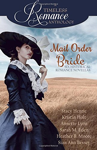 Compare Textbook Prices for Mail Order Bride Collection A Timeless Romance Anthology  ISBN 9781941145845 by Henrie, Stacy,Holt, Kristin,Lyon, Annette,Eden, Sarah M.,Moore, Heather B.,Bessey, Sian Ann