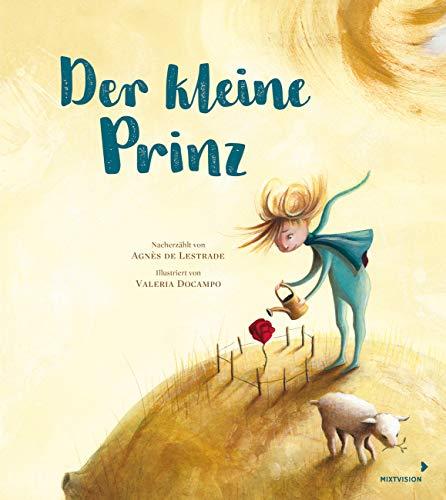 Der kleine Prinz: Träumerisches Bilderbuch ab 3 Jahren nach Antoine de Saint-Exupéry kindgerecht nacherzählt und neu illustriert