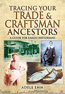 Tracing Your Trade and Craftsmen Ancestors: A Guide for Family Historians (Tracing your Ancestors)