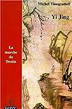 Yi Jing - La Marche du destin, édition trilingue (français/chinois/Pin Yin)