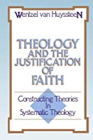 Theology and the Justification of Faith: Constructing Theories in Systematic Theology