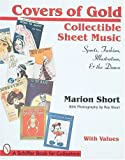 Covers of Gold: Collectible Sheet Music, Sports, Fashion, Illustration, & Dance, With Values (Schiffer Book for Collectors)
